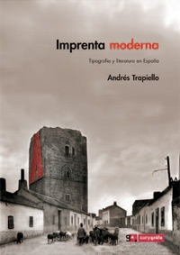 Imprenta moderna. Tipografía y literatura en España, 1874-2005