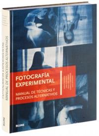 Fotografía experimental. Manual de técnicas y procesos alternativos